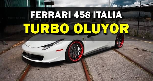 Ferrari 458 Italia 2015'te TURBO Oluyor!