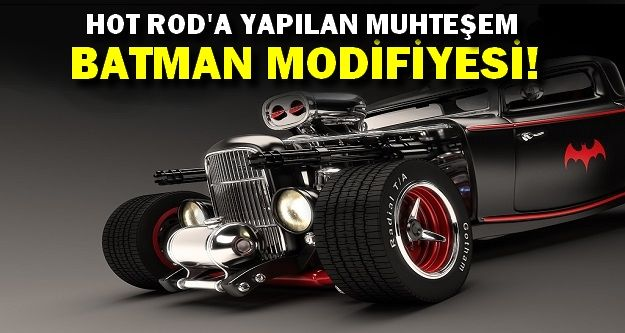 Hot Rod'a Batman Modifiyesi